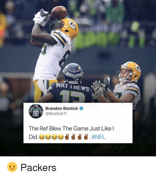 mat: MAT IHEWS  Brandon Bostick  @Bostick11  82  The Ref Blew The Game Just Like l 😐 Packers