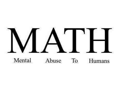 Math, Humans, and Mental Abuse to Humans: MATH  Mental Abuse To Humans