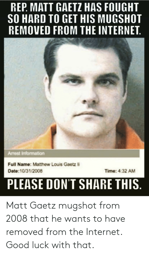 mugshot: Matt Gaetz mugshot from 2008 that he wants to have removed from the Internet. Good luck with that.
