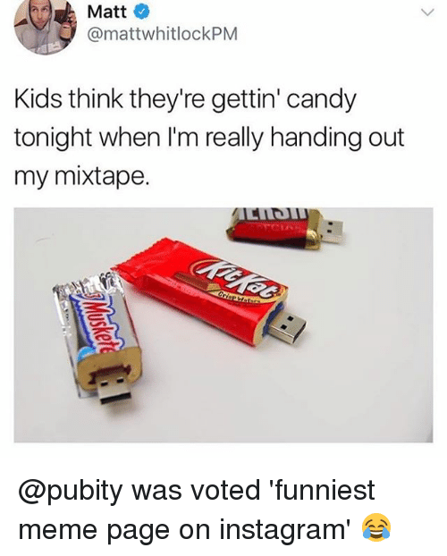 my mixtape: Matt  @mattwhitlockPM  Kids think they're gettin' candy  tonight when I'm really handing out  my mixtape. @pubity was voted 'funniest meme page on instagram' 😂