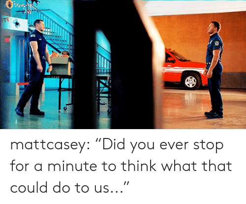 """Target, Tumblr, and Blog: mattcasey:  """"Did you ever stop for a minute to think what that could do to us..."""""""