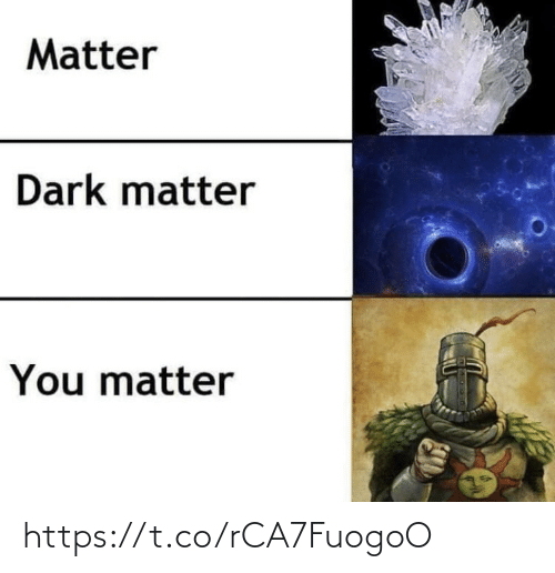 dark: Matter  Dark matter  You matter https://t.co/rCA7FuogoO