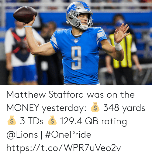 Rating: Matthew Stafford was on the MONEY yesterday: 💰 348 yards 💰 3 TDs 💰 129.4 QB rating  @Lions | #OnePride https://t.co/WPR7uVeo2v