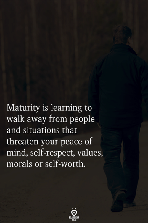 threaten: Maturity is learning to  walk away from people  and situations that  threaten your peace of  mind, self-respect, values,  morals or self-worth.