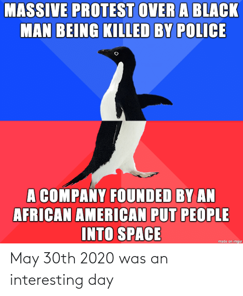 interesting: May 30th 2020 was an interesting day