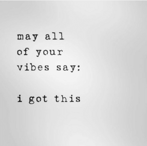 Got, May, and All: may all  of your  vibes say:  i got this