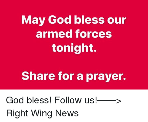 God, News, and Prayer: May God bless our  armed forces  tonight.  Share for a prayer. God bless!   Follow us!——> Right Wing News