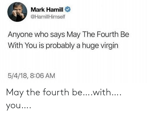 Fourth: May the fourth be….with…. you….