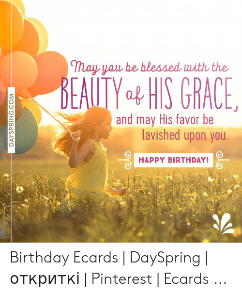 Birthday Ecards: may yau be blessed with the  BEATITY 4 HIS GRACE  and may His favor be  lavished upon you.  HAPPY BIRTHDAY! Birthday Ecards | DaySpring | откриткі | Pinterest | Ecards ...