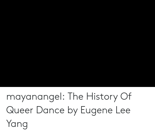 Target, Tumblr, and youtube.com: mayanangel: The History Of Queer Dance by Eugene Lee Yang