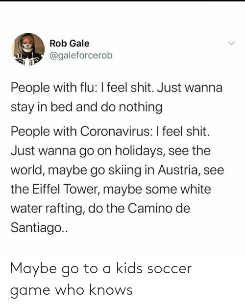 go to: Maybe go to a kids soccer game who knows