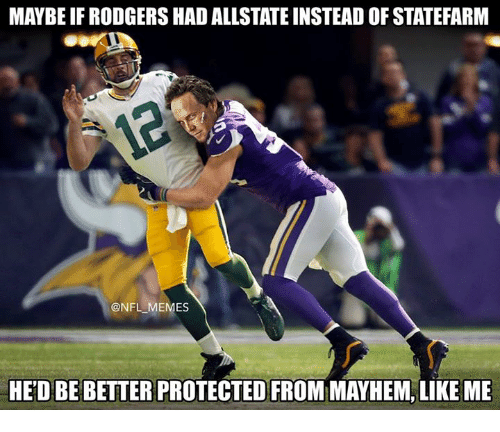 Statefarm: MAYBE IF RODGERS HAD ALLSTATE INSTEAD OF STATEFARM  @NFL MEMES  HED BE BETTER PROTECTED FROM MAYHEM, LIKE ME