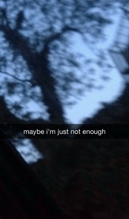 not-enough: maybe i'm just not enough