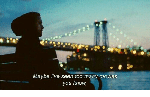 Movies, You, and Seen: Maybe I've seen too many movies  you know,