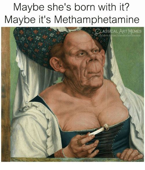 Facebook, Memes, and facebook.com: Maybe she's born with it?  Maybe it's Methamphetaminee  CLASSICALART MEMES  facebook com/classicalartimemes