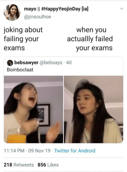 Joking: mayo Il #HappyYeojin Day [ia]  @jinsoulhoe  joking about  failing your  when you  actuallly failed  exams  your exams  bebsawyer @bebsays 4d  Bomboclaat  11:14 PM 09 Nov 19 Twitter for Android  218 Retweets 856 Likes