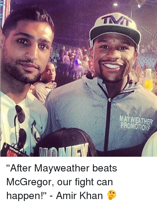 Mayweather, Memes, and Beats: MAYWEATHER  PROMOTIONS ''After Mayweather beats McGregor, our fight can happen!'' - Amir Khan 🤔