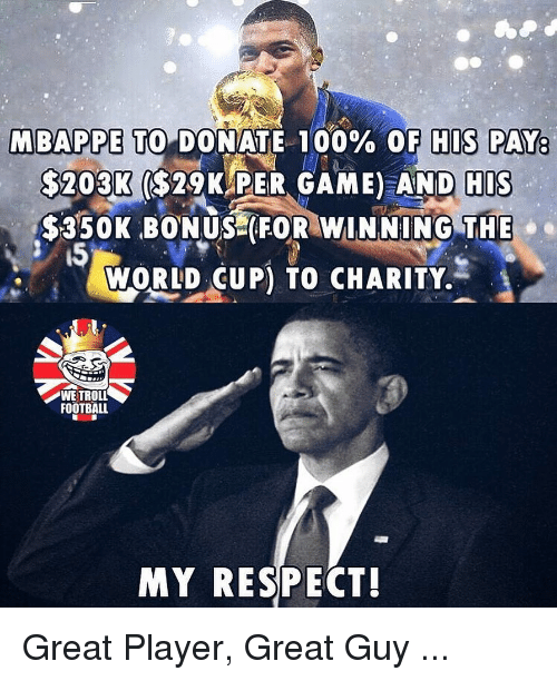 """My Respect: MBAP PETO""""DONATE 100% OF HIS PAY  $203K ($29KAPER GAME) AND  HIS  $350K BONUS FOR WINNING THE  15  yoRLD UP) TO CHARITY.  WE TROLL  FOOTBALL  MY RESPECT! Great Player, Great Guy ..."""