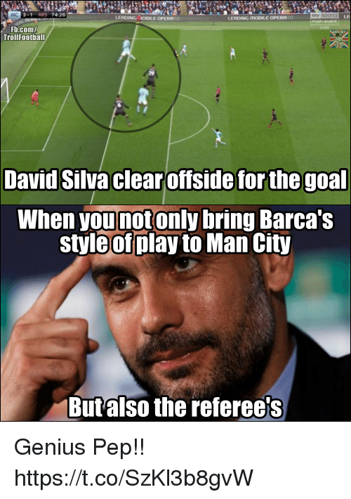 offside: MC  3-1 ARS 74:26  LEADING OBILE OPERRTO  sky sports  main event  LEADING MOBILE OPERRTO  Fb.com/  TrollFootball  David Silva clear offside for the goal  When younotonly bring Barca's  style of play to Man City  Butalso the referee's Genius Pep!! https://t.co/SzKl3b8gvW