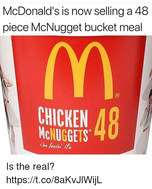 Mcnuggets: McDonald's is now selling a 48  piece McNugget bucket meal  CHICKEN  McNUGGETS Is the real? https://t.co/8aKvJlWijL