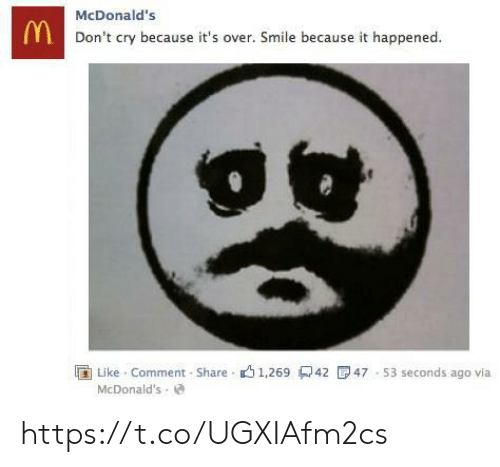 McDonalds, Smile, and Via: McDonald's  MDon't cry because it's over. Smile because it happened.  47 53 seconds ago via  Like Comment-Share 1,269 42  McDonald's https://t.co/UGXIAfm2cs