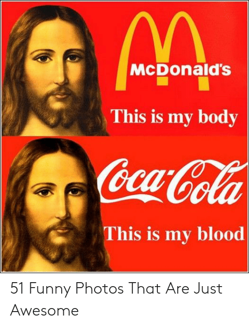 Funny, McDonalds, and Awesome: McDonald's  This is my body  Ga  This is my blood 51 Funny Photos That Are Just Awesome