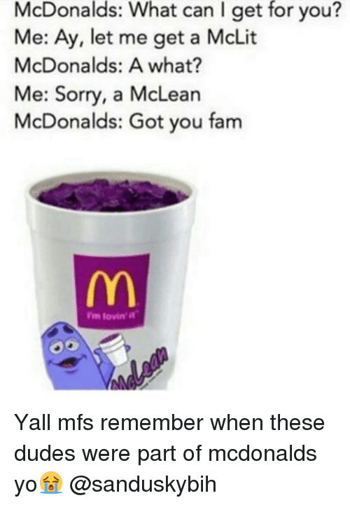 mclean: McDonalds: What can l get for you?  Me: Ay, let me get a McLit  McDonalds: A what?  Me: Sorry, a McLean  McDonalds: Got you fam  lovin' it Yall mfs remember when these dudes were part of mcdonalds yo😭 @sanduskybih
