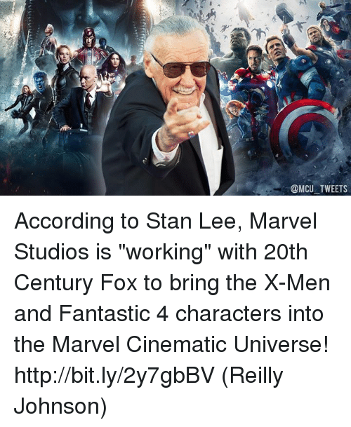 "Memes, Stan, and Stan Lee: @MCU TWEETS According to Stan Lee, Marvel Studios is ""working"" with 20th Century Fox to bring the X-Men and Fantastic 4 characters into the Marvel Cinematic Universe! http://bit.ly/2y7gbBV  (Reilly Johnson)"