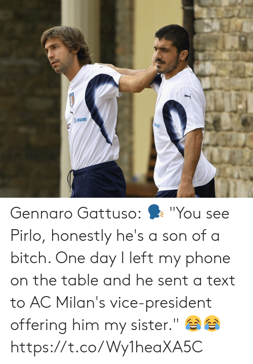 """vice president: MDET  MAPEI Gennaro Gattuso:  🗣 """"You see Pirlo, honestly he's a son of a bitch. One day I left my phone on the table and he sent a text to AC Milan's vice-president offering him my sister.""""  😂😂 https://t.co/Wy1heaXA5C"""