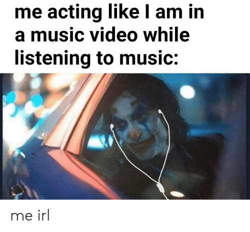 Music Video: me acting like l am in  a music video while  listening to music: me irl
