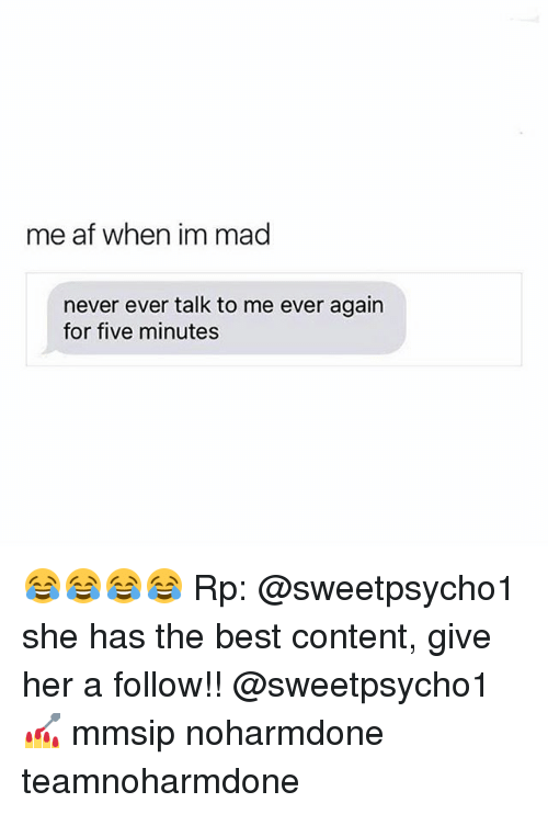 contention: me af when im mad  never ever talk to me ever again  for five minutes 😂😂😂😂 Rp: @sweetpsycho1 she has the best content, give her a follow!! @sweetpsycho1 💅 mmsip noharmdone teamnoharmdone