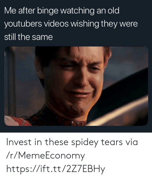 binge: Me after binge watching an old  youtubers videos wishing they were  still the same Invest in these spidey tears via /r/MemeEconomy https://ift.tt/2Z7EBHy