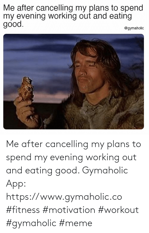 evening: Me after cancelling my plans to spend my evening working out and eating good.  Gymaholic App: https://www.gymaholic.co  #fitness #motivation #workout #gymaholic #meme