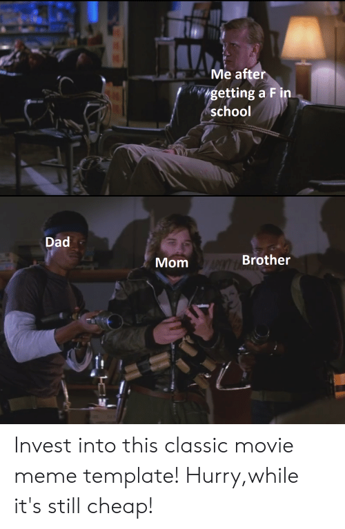 Movie Meme: Me after  getting a Fin  school  Dad  Mom Brother Invest into this classic movie meme template! Hurry,while it's still cheap!