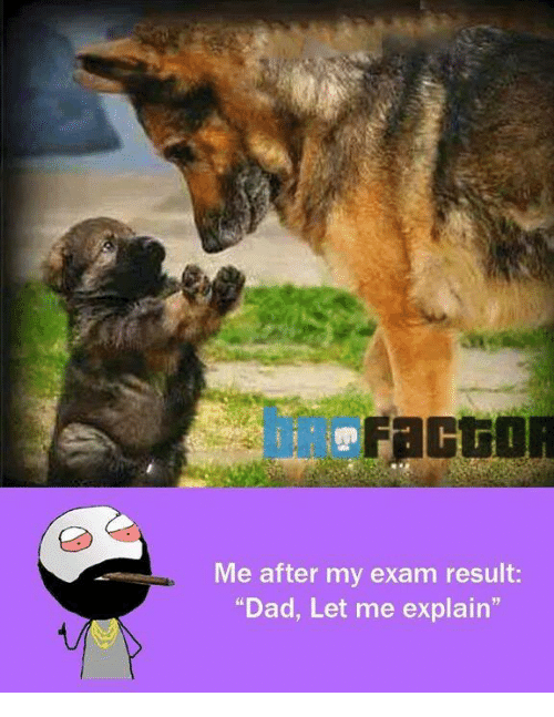 """Memes, 🤖, and Let Me: Me after my exam result:  """"Dad, Let me explain"""""""