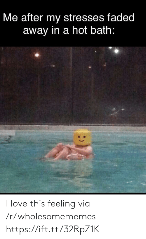 Faded: Me after my stresses faded  away in a hot bath: I love this feeling via /r/wholesomememes https://ift.tt/32RpZ1K