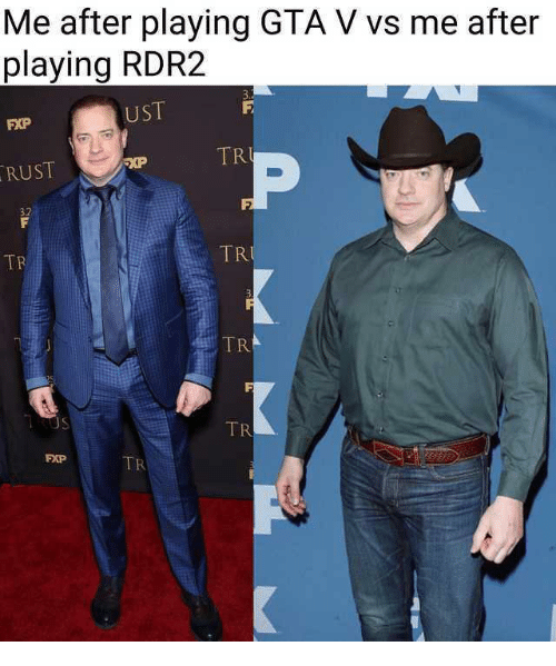Rdr2: Me after playing GTA V vs me after  playing RDR2  UST  FXP  TR  RUST  3.2  TR  TR  TR  PXP  TR