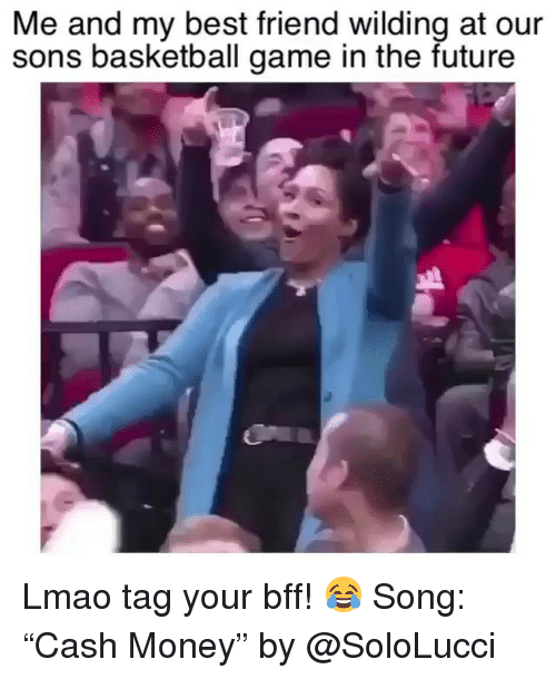 "Basketball, Best Friend, and Funny: Me and my best friend wilding at our  sons basketball game in the future Lmao tag your bff! 😂 Song: ""Cash Money"" by @SoloLucci"
