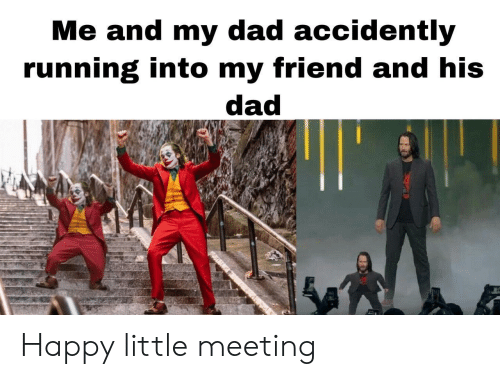 Me And My Dad: Me and my dad accidently  running into my friend and his  dad Happy little meeting