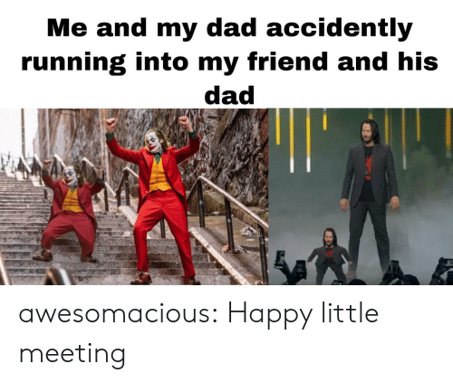 Me And My Dad: Me and my dad accidently  running into my friend and his  dad awesomacious:  Happy little meeting