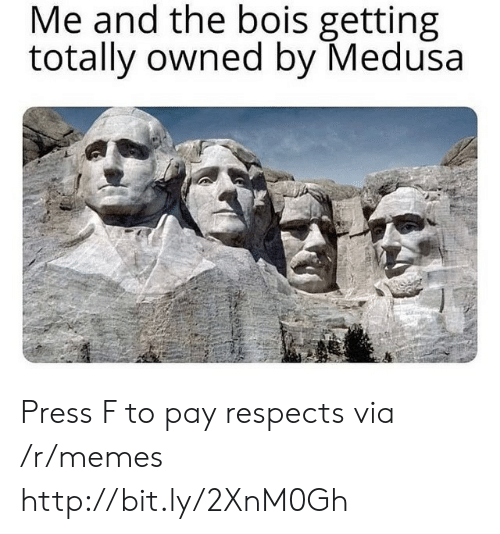 Memes, Http, and Medusa: Me and the bois getting  totally owned by Medusa Press F to pay respects via /r/memes http://bit.ly/2XnM0Gh