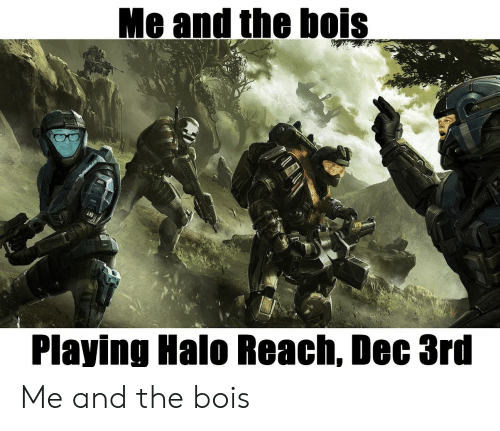 Halo, Halo Reach, and Reach: Me and the bois  LTA  Playing Halo Reach, Dec 3rd Me and the bois