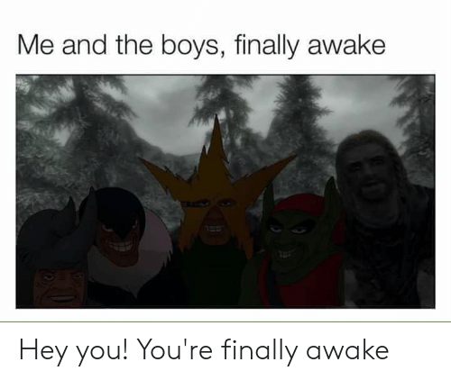 Image result for hey you youre finally awake meme""