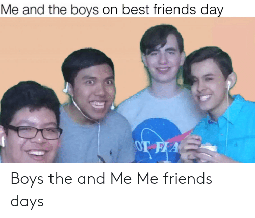 best friends day: Me and the boys on best friends day  OT FLA Boys the and Me Me friends days