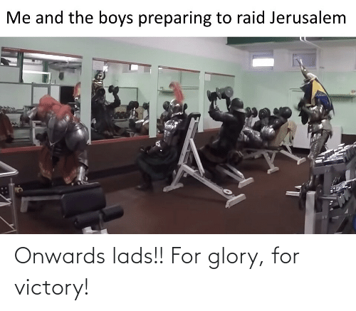 raid: Me and the boys preparing to raid Jerusalem Onwards lads!! For glory, for victory!