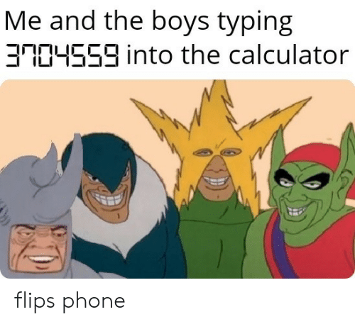 typing: Me and the boys typing  3R04559 into the calculator flips phone