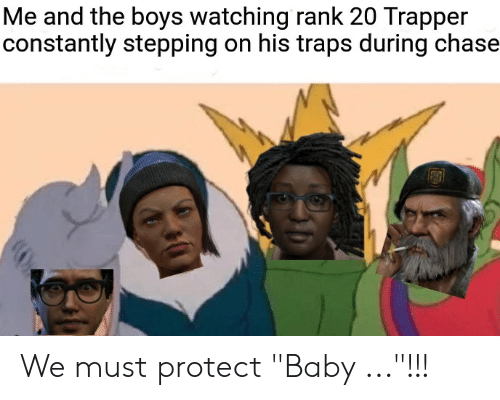 """Chase, Baby, and Boys: Me and the boys watching rank 20 Trapper  constantly stepping on his traps during chase We must protect """"Baby ...""""!!!"""