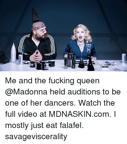 Fucking, Madonna, and Memes: Me and the fucking queen @Madonna held auditions to be one of her dancers. Watch the full video at MDNASKIN.com. I mostly just eat falafel. savageviscerality