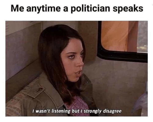 Strongly: Me anytime a politician speaks  I wasn't listening but I strongly disagree