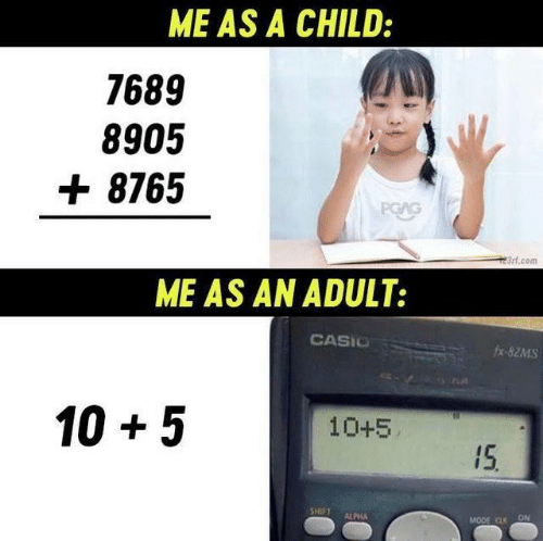 Dank, 🤖, and Com: ME AS A CHILD:  7689  8905  8765  PGAG  23rf.com  ME AS AN ADULT:  CASIO  fx-82MS  10 5  10+5  15  SHIFT  ALPHA  MODE CLR ON
